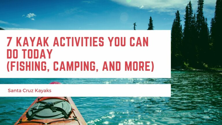 7 Kayak Activities You Can Do Today (Fishing, Camping, and More)